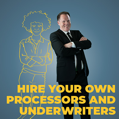 Hire your own processors and underwriters